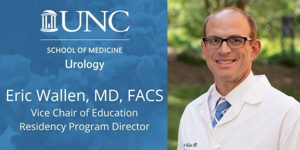 Eric Wallen, MD, FACS   UNC Urology Vice-Chair of Education, Residency Program Director, and Professor of Urologic Oncology and Robotic Surgery