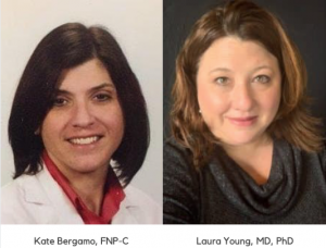 Doctors, Laura Young, MD, PhD, and Katherine Bergamo, FNP-C